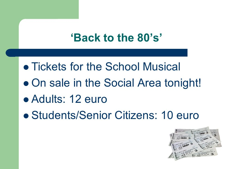 'Back to the 80's' Tickets for the School Musical On sale in the Social Area tonight! Adults: 12 euro Students/Senior Citizens: 10 euro