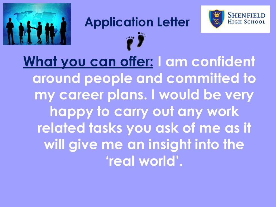 Application Letter What you can offer: I am confident around people and committed to my career plans.
