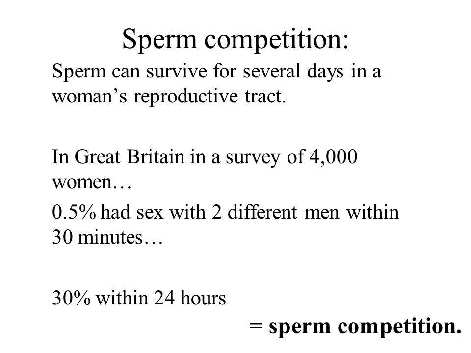 Sperm competition: Sperm can survive for several days in a woman's reproductive tract.