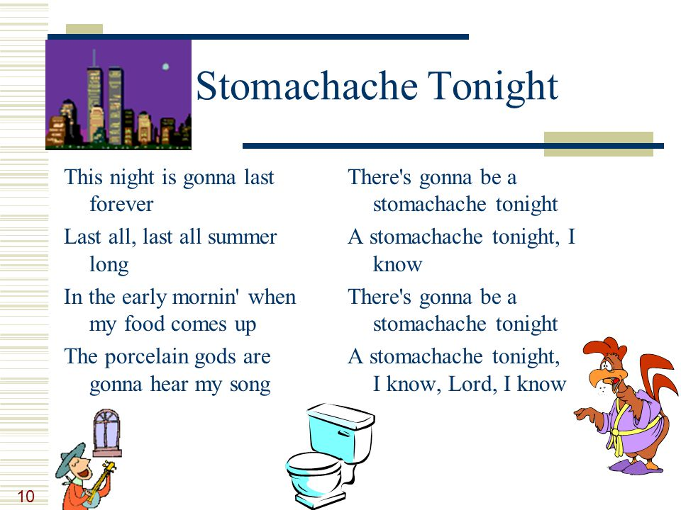 10 Stomachache Tonight This night is gonna last forever Last all, last all summer long In the early mornin' when my food comes up The porcelain gods a