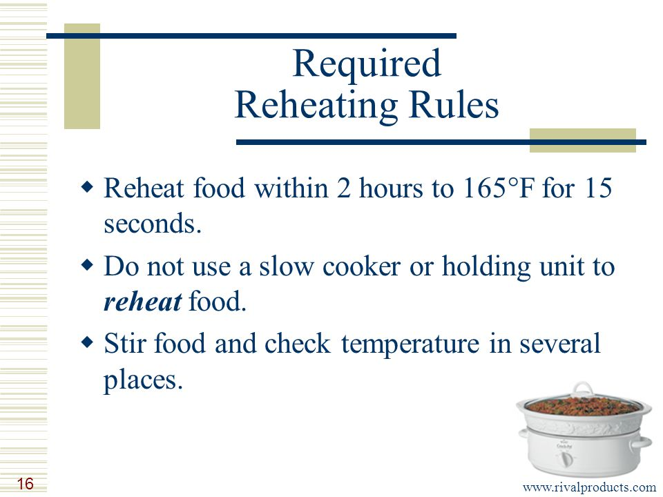 16 Required Reheating Rules  Reheat food within 2 hours to 165°F for 15 seconds.