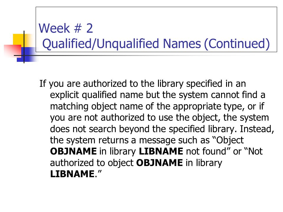 Week # 2 Qualified/Unqualified Names (Continued) If you are authorized to the library specified in an explicit qualified name but the system cannot fi