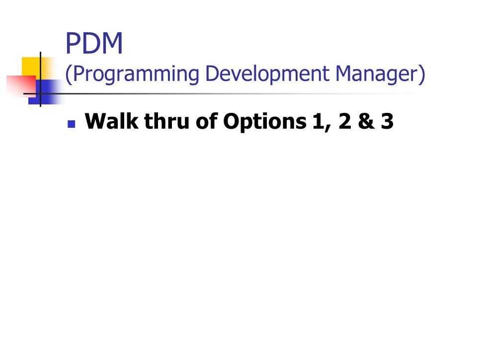 PDM (Programming Development Manager) Walk thru of Options 1, 2 & 3