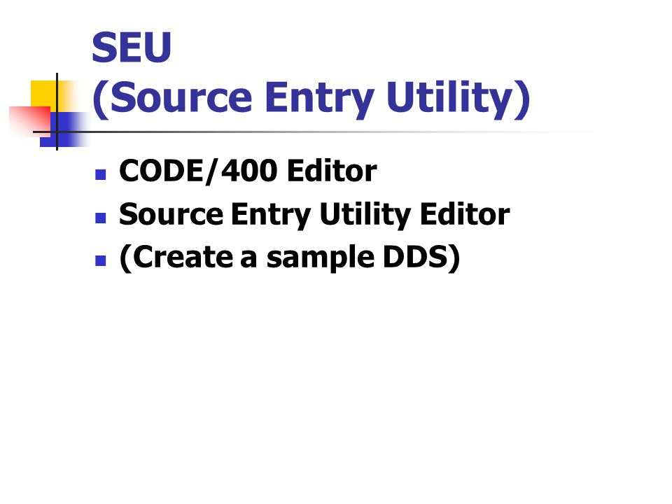 SEU (Source Entry Utility) CODE/400 Editor Source Entry Utility Editor (Create a sample DDS)