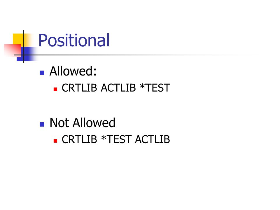 Positional Allowed: CRTLIB ACTLIB *TEST Not Allowed CRTLIB *TEST ACTLIB