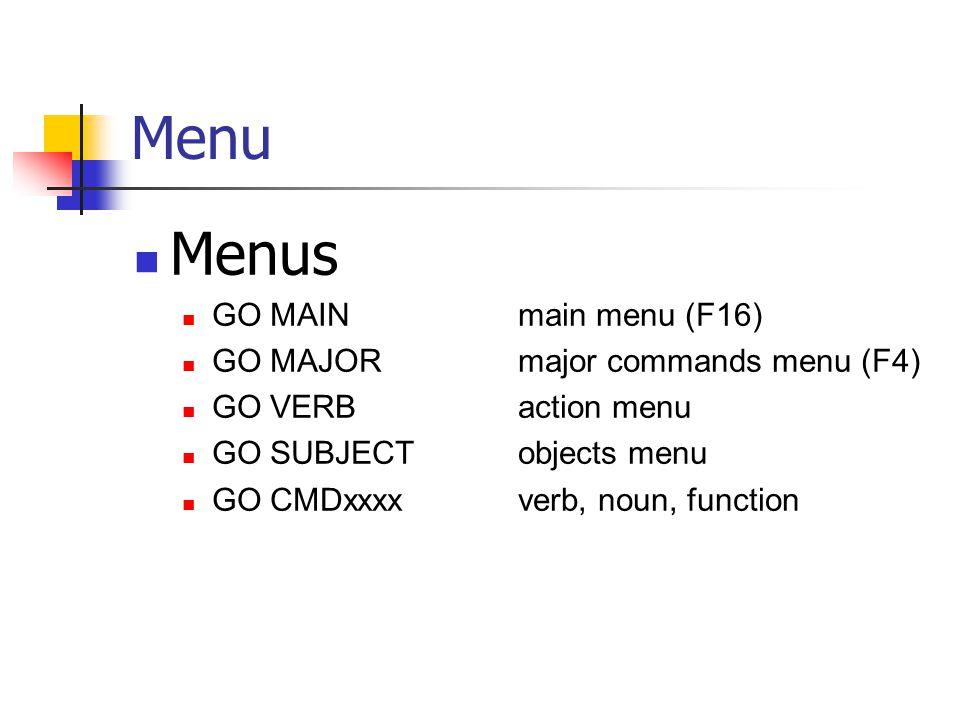 Menu Menus GO MAIN main menu (F16) GO MAJOR major commands menu (F4) GO VERB action menu GO SUBJECT objects menu GO CMDxxxx verb, noun, function