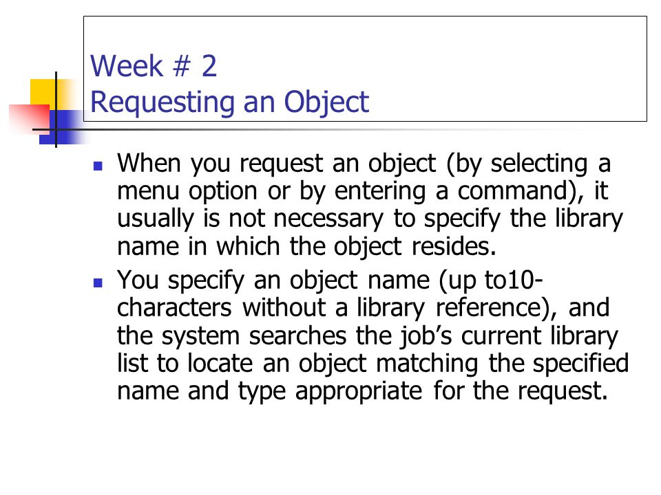 Week # 2 Requesting an Object When you request an object (by selecting a menu option or by entering a command), it usually is not necessary to specify