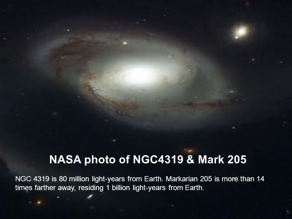 NASA photo of NGC4319 & Mark 205 NGC 4319 is 80 million light-years from Earth.