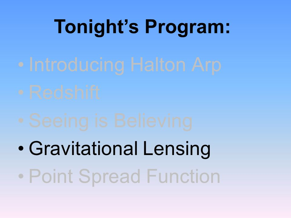 Introducing Halton Arp Redshift Seeing is Believing Gravitational Lensing Point Spread Function Tonight's Program: