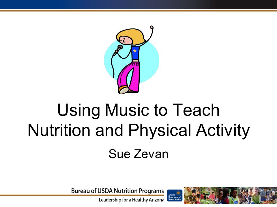 Using Music to Teach Nutrition and Physical Activity Sue Zevan