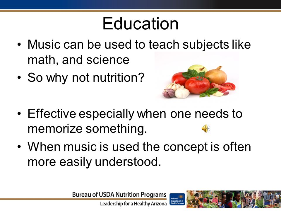 Education Music can be used to teach subjects like math, and science So why not nutrition.