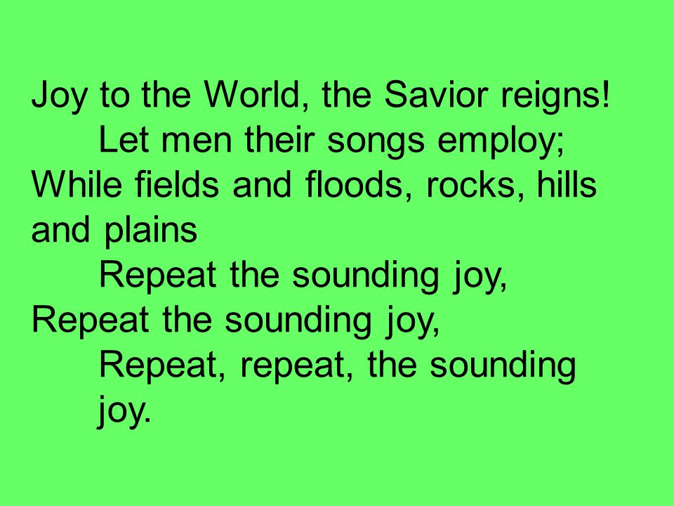 Joy to the World, the Savior reigns.