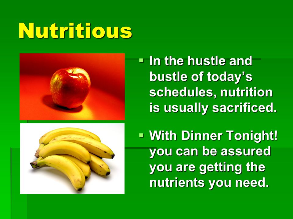 Nutritious  In the hustle and bustle of today's schedules, nutrition is usually sacrificed.