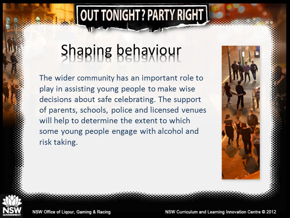 The wider community has an important role to play in assisting young people to make wise decisions about safe celebrating.