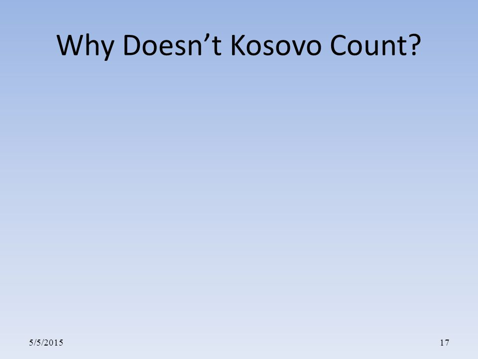 5/5/201517 Why Doesn't Kosovo Count