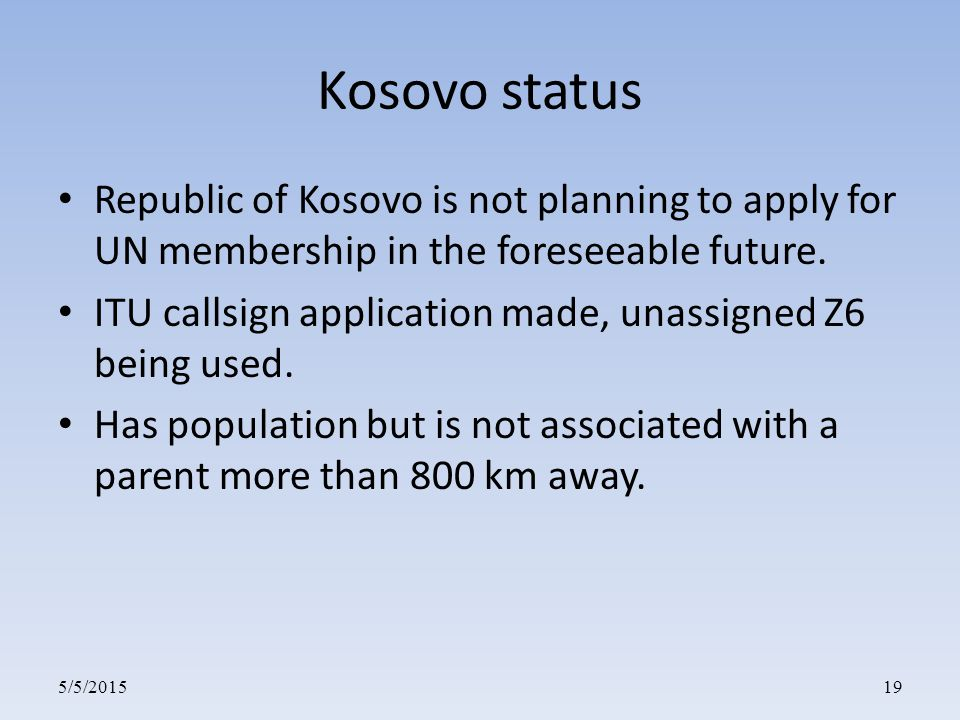 5/5/201519 Kosovo status Republic of Kosovo is not planning to apply for UN membership in the foreseeable future.