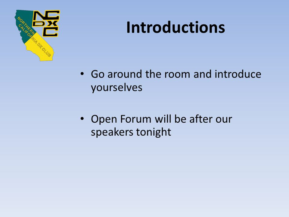 Introductions Go around the room and introduce yourselves Open Forum will be after our speakers tonight