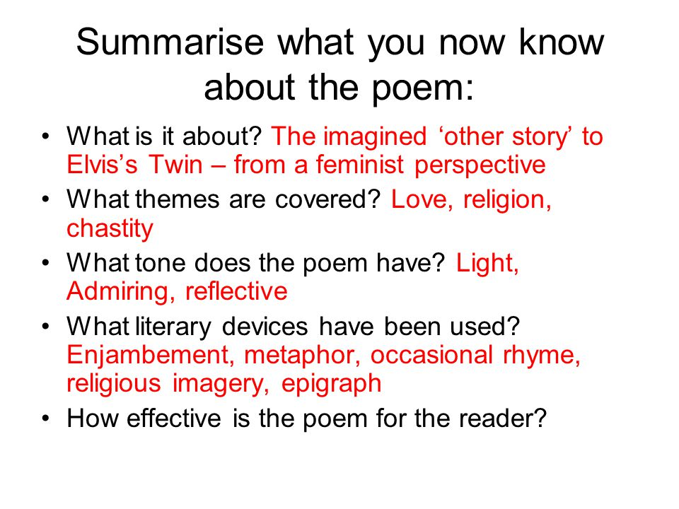 Summarise what you now know about the poem: What is it about? The imagined 'other story' to Elvis's Twin – from a feminist perspective What themes are