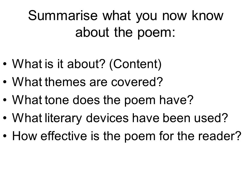Summarise what you now know about the poem: What is it about? (Content) What themes are covered? What tone does the poem have? What literary devices h
