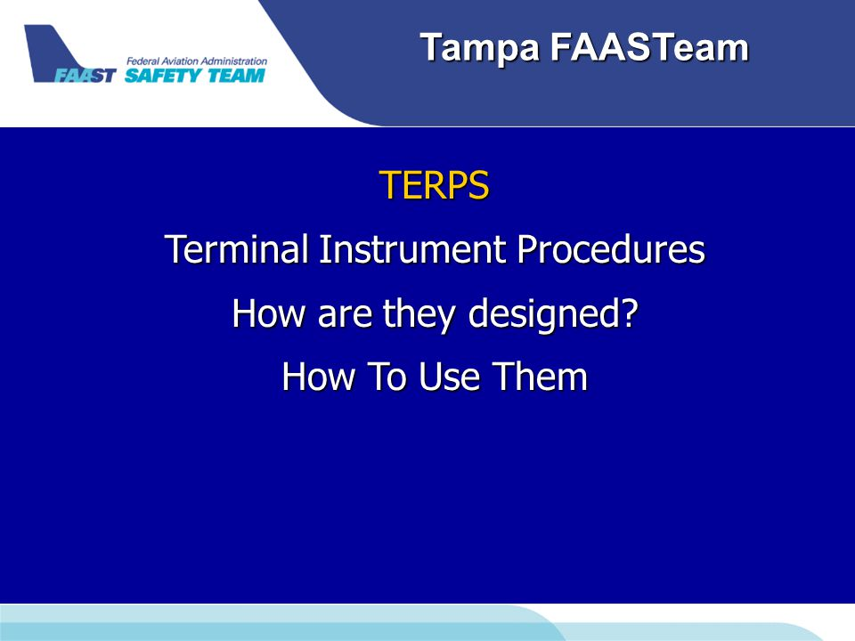 Downloaded from www.avhf.com Tampa FAASTeam TERPS Terminal Instrument Procedures How are they designed.