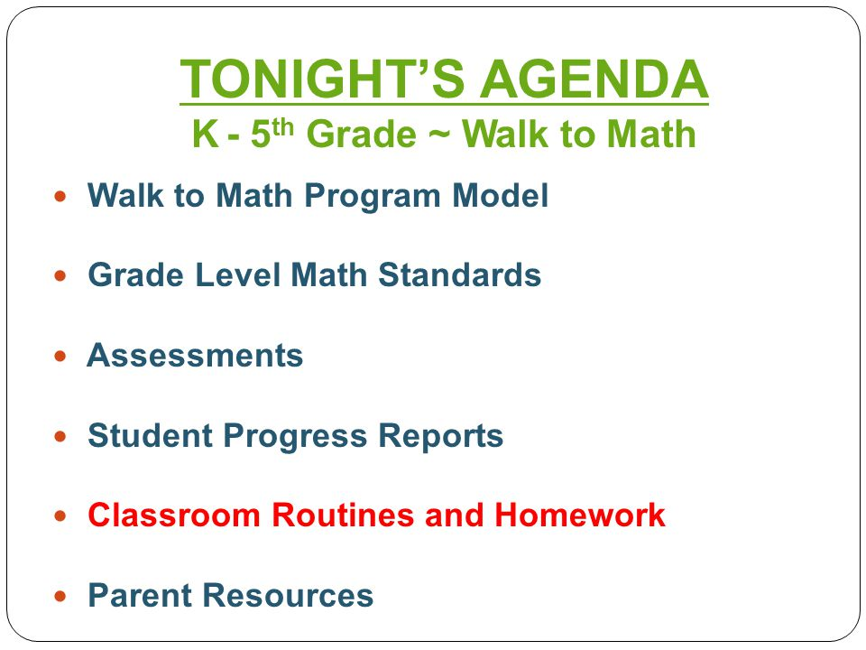 Walk to Math Program Model Grade Level Math Standards Assessments Student Progress Reports Classroom Routines and Homework Parent Resources TONIGHT'S