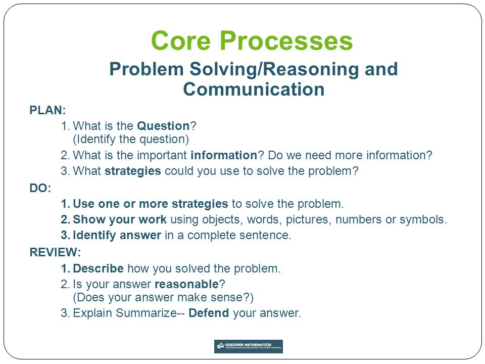 Core Processes Problem Solving/Reasoning and Communication PLAN: 1.What is the Question? (Identify the question) 2.What is the important information?
