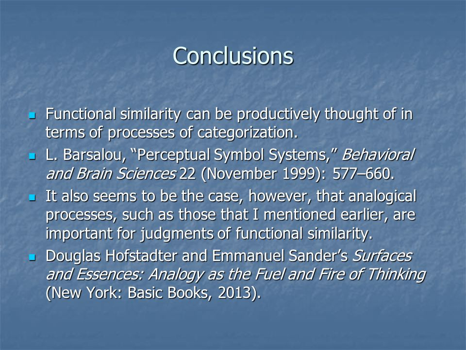 Conclusions Functional similarity can be productively thought of in terms of processes of categorization. Functional similarity can be productively th