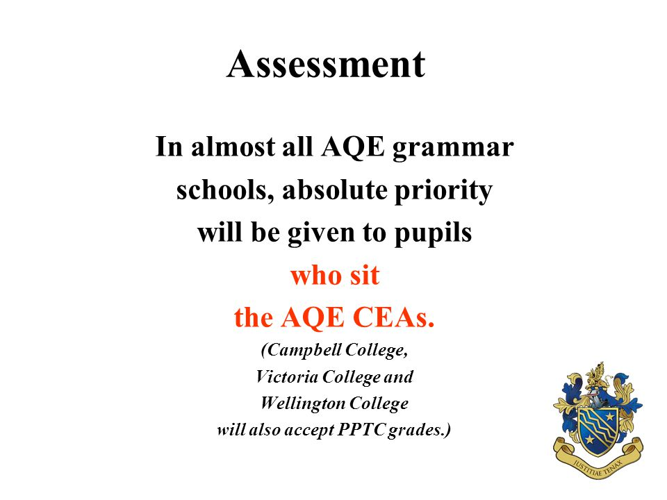 In almost all AQE grammar schools, absolute priority will be given to pupils who sit the AQE CEAs.
