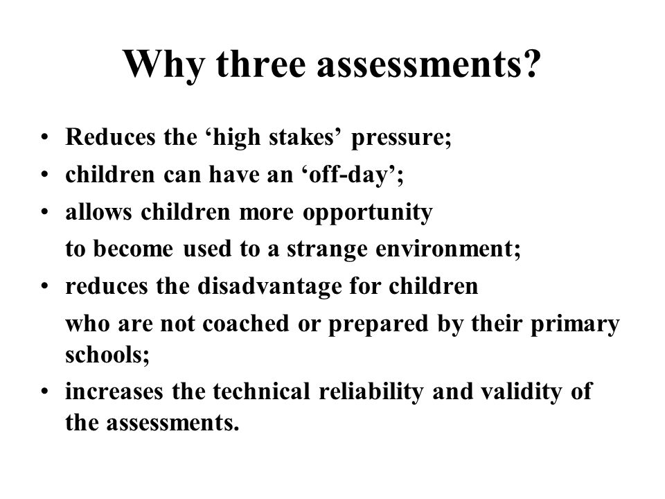 Why three assessments.