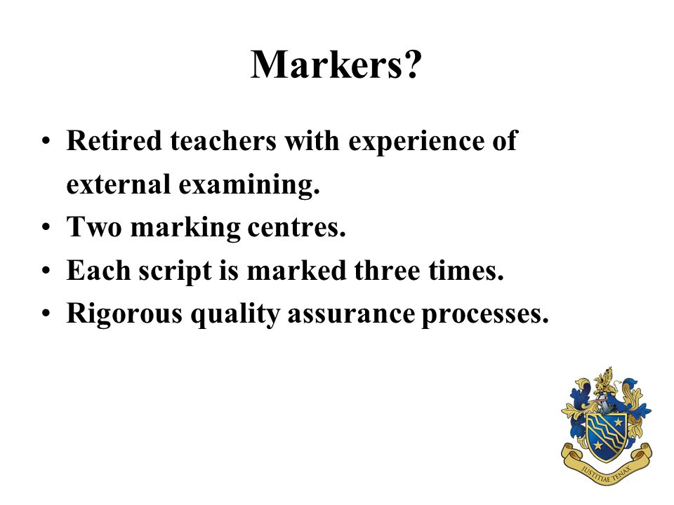 Markers. Retired teachers with experience of external examining.