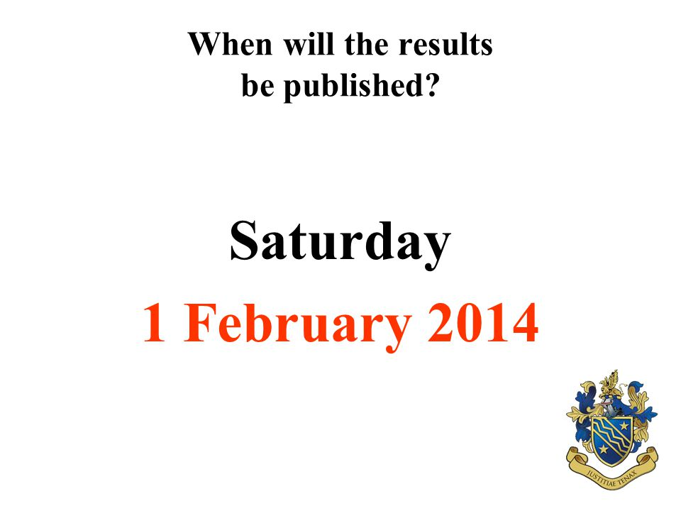 When will the results be published Saturday 1 February 2014