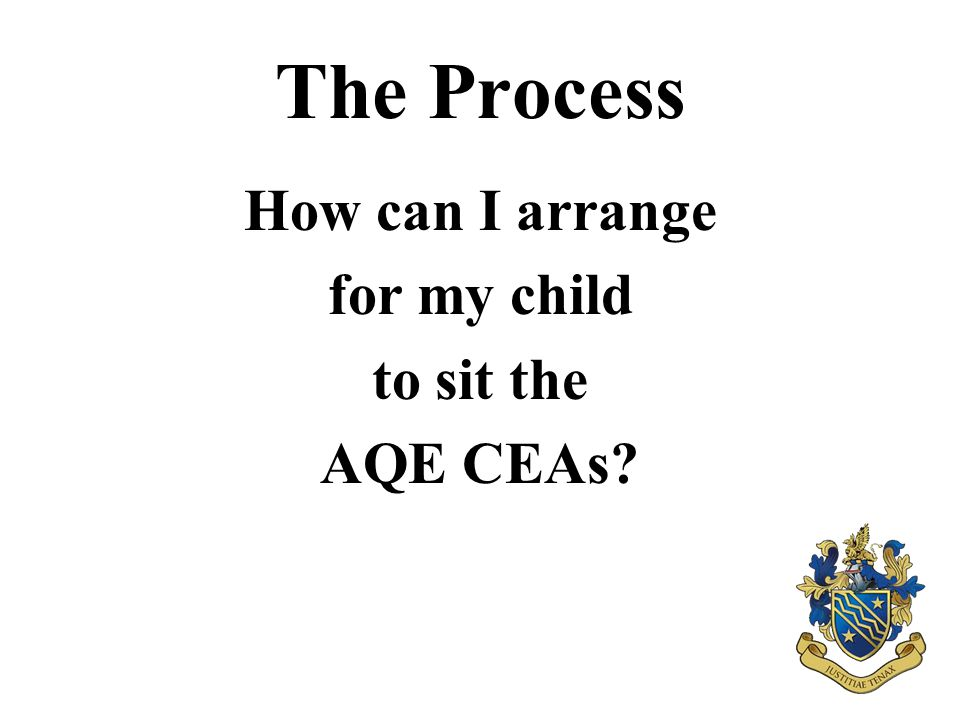 The Process How can I arrange for my child to sit the AQE CEAs