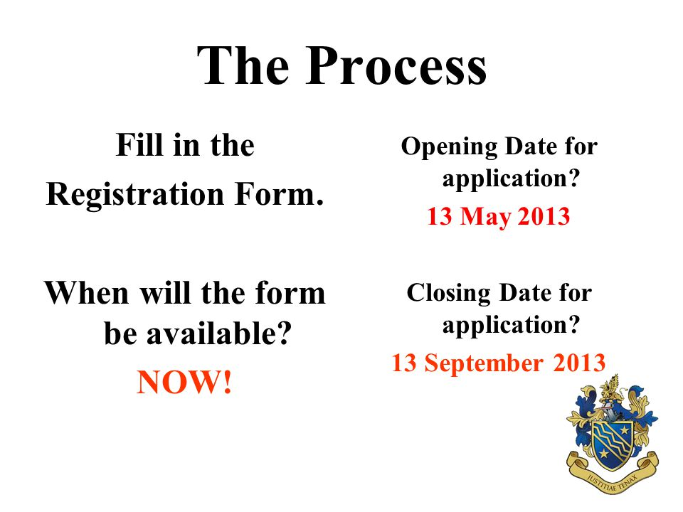 The Process Fill in the Registration Form. When will the form be available.