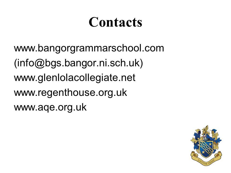 Contacts www.bangorgrammarschool.com (info@bgs.bangor.ni.sch.uk) www.glenlolacollegiate.net www.regenthouse.org.uk www.aqe.org.uk