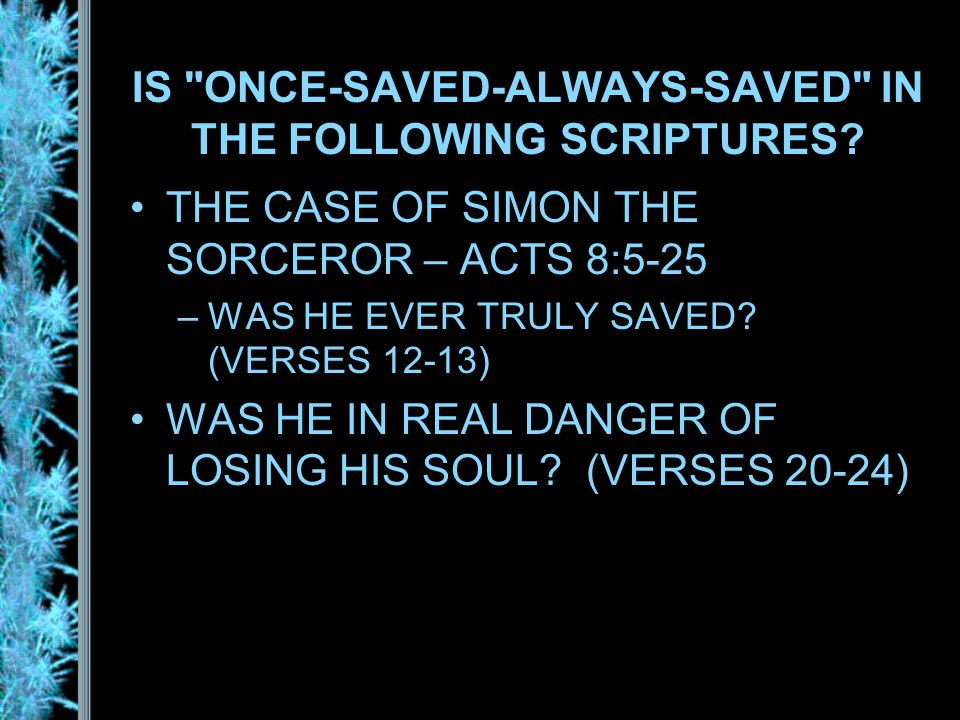 IS ONCE-SAVED-ALWAYS-SAVED IN THE FOLLOWING SCRIPTURES.