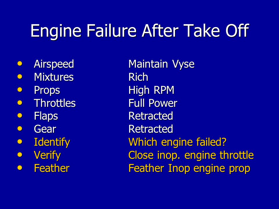 Engine Failure After Take Off Airspeed Maintain Vyse Airspeed Maintain Vyse Mixtures Rich Mixtures Rich Props High RPM Props High RPM Throttles Full P