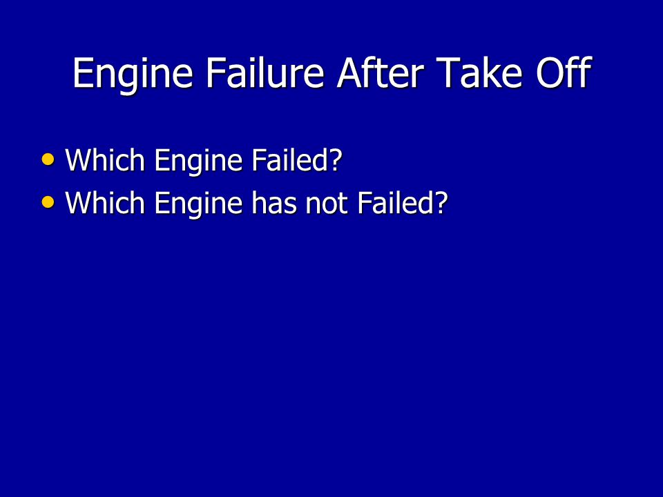 Engine Failure After Take Off Which Engine Failed? Which Engine Failed? Which Engine has not Failed? Which Engine has not Failed?