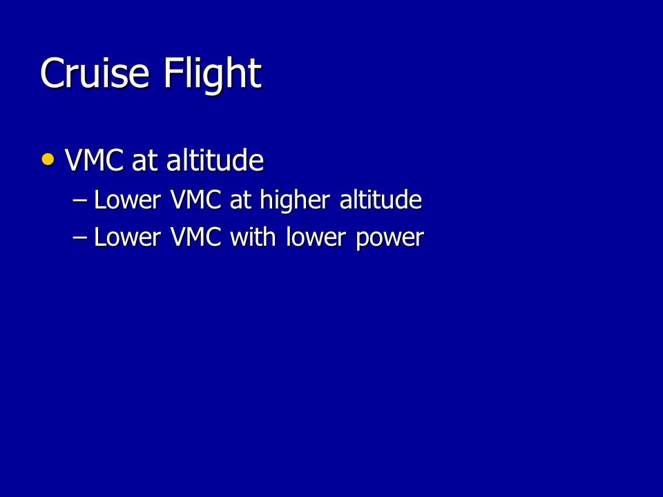 Cruise Flight VMC at altitude VMC at altitude –Lower VMC at higher altitude –Lower VMC with lower power