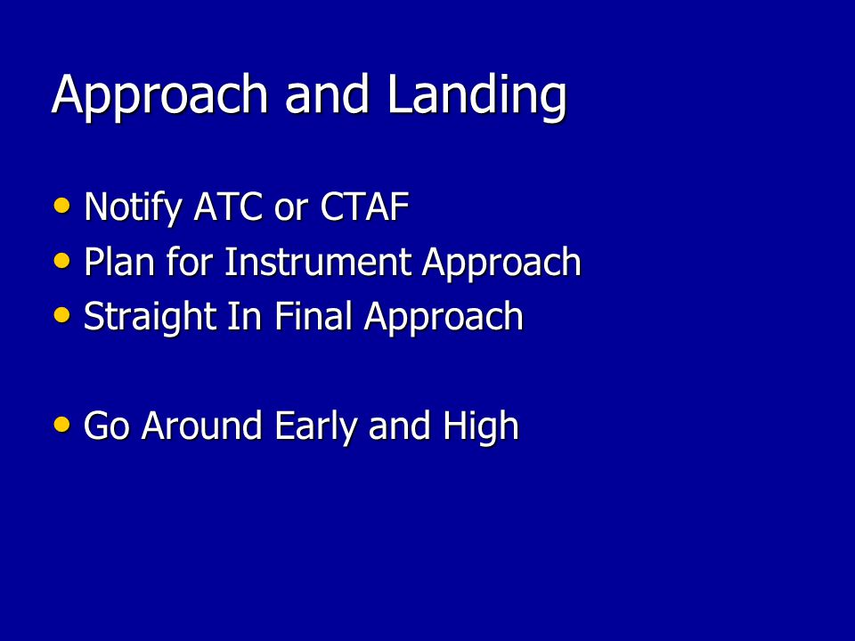Notify ATC or CTAF Notify ATC or CTAF Plan for Instrument Approach Plan for Instrument Approach Straight In Final Approach Straight In Final Approach