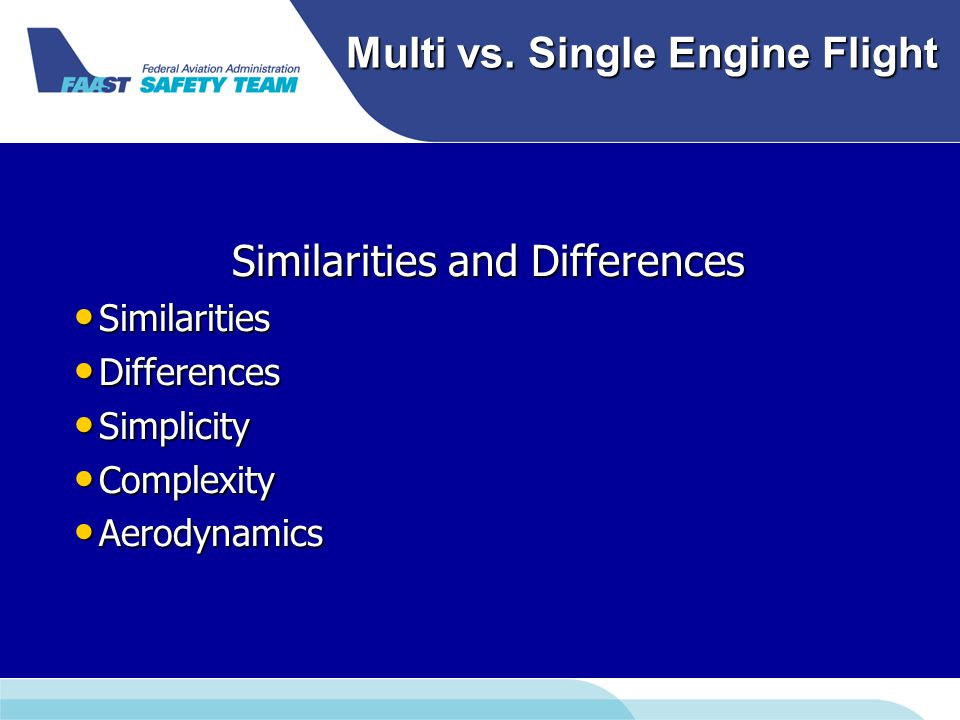 Multi vs. Single Engine Flight Similarities and Differences Similarities Similarities Differences Differences Simplicity Simplicity Complexity Complex