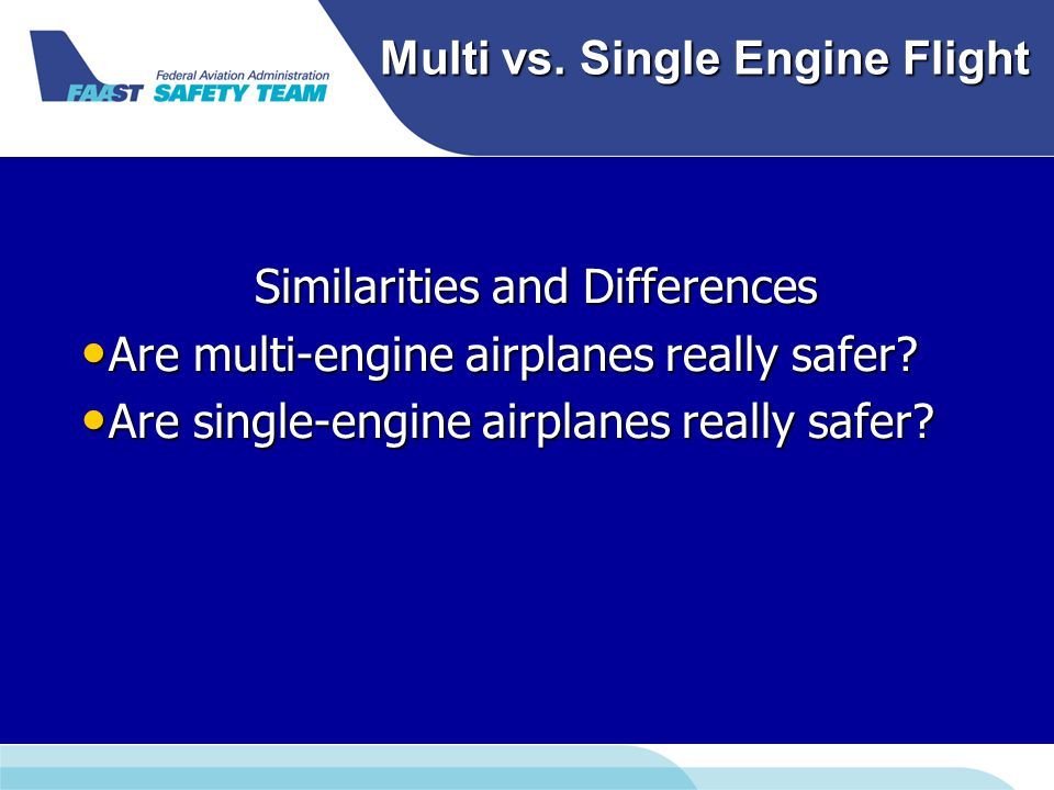 Multi vs. Single Engine Flight Similarities and Differences Are multi-engine airplanes really safer? Are multi-engine airplanes really safer? Are sing