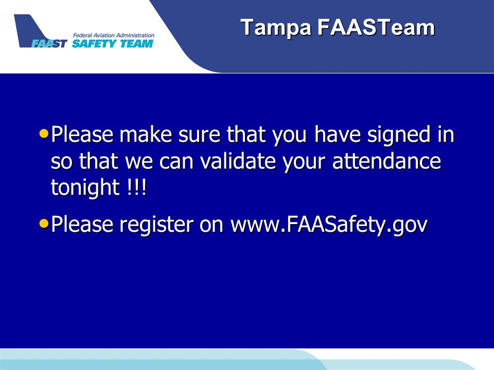 Tampa FAASTeam Please make sure that you have signed in so that we can validate your attendance tonight !!! Please make sure that you have signed in s