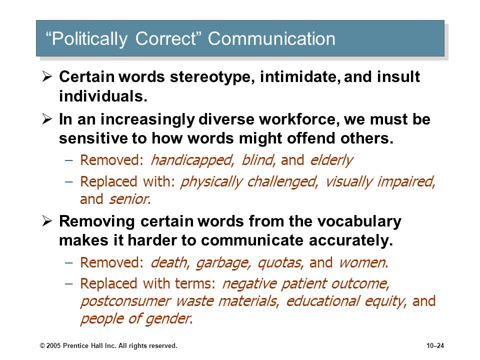 """© 2005 Prentice Hall Inc. All rights reserved.10–24 """"Politically Correct"""" Communication  Certain words stereotype, intimidate, and insult individuals"""