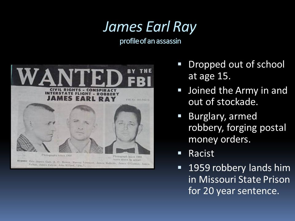 James Earl Ray profile of an assassin  Dropped out of school at age 15.