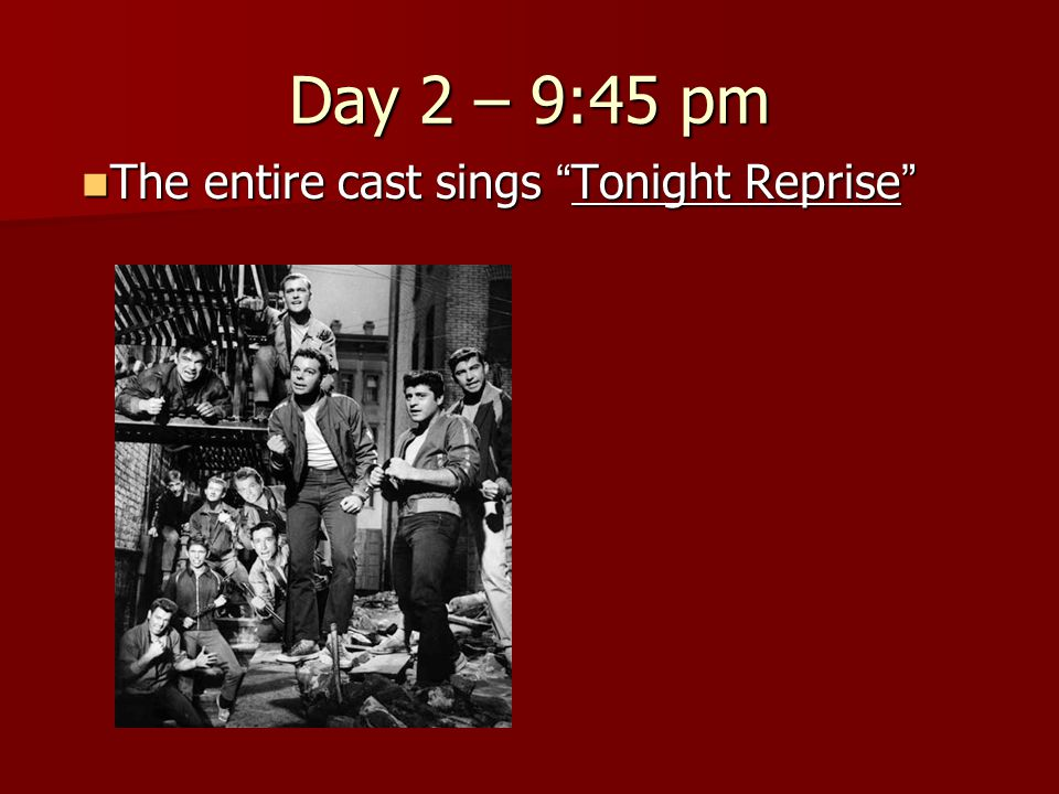 "Day 2 – 9:45 pm The entire cast sings "" Tonight Reprise "" The entire cast sings "" Tonight Reprise """