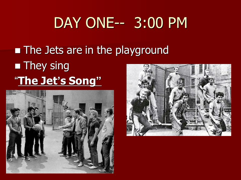 "DAY ONE-- 3:00 PM The Jets are in the playground The Jets are in the playground They sing They sing "" The Jet ' s Song """