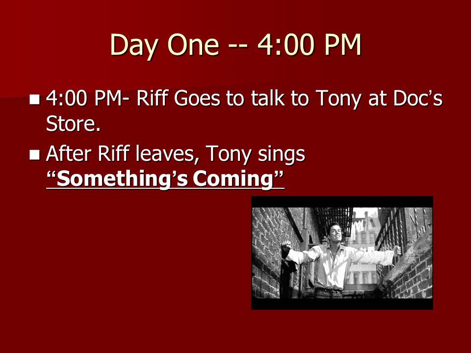 Day 2 – 11:00 pm Tony comes to Maria ' s apartment Tony comes to Maria ' s apartment They sing Somewhere They sing Somewhere