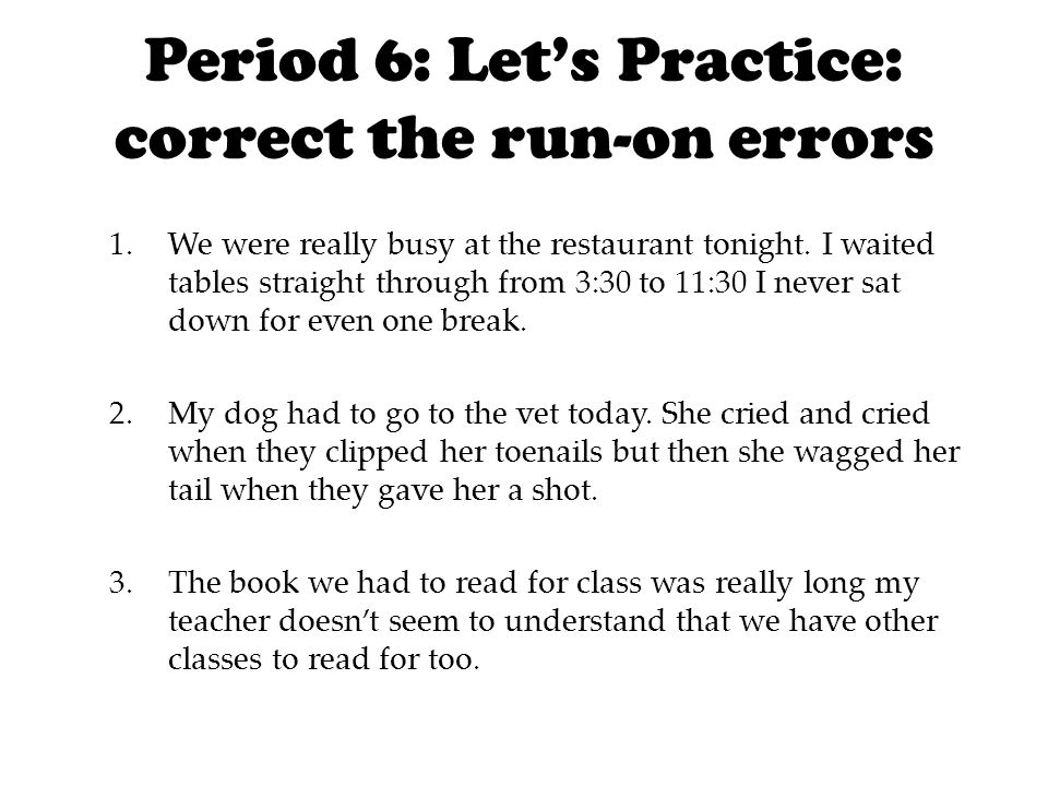 Period 6: Let's Practice: correct the run-on errors 1.We were really busy at the restaurant tonight.