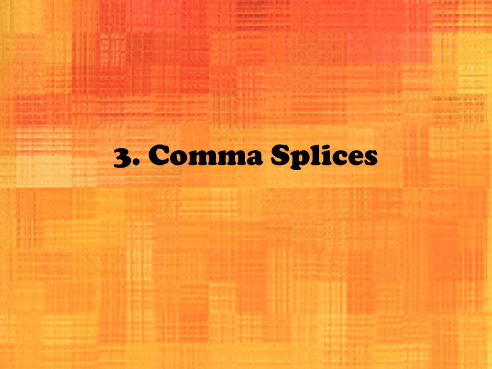 3. Comma Splices