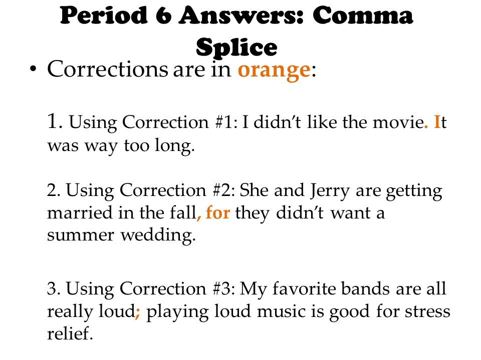 Period 6 Answers: Comma Splice Corrections are in orange: 1.